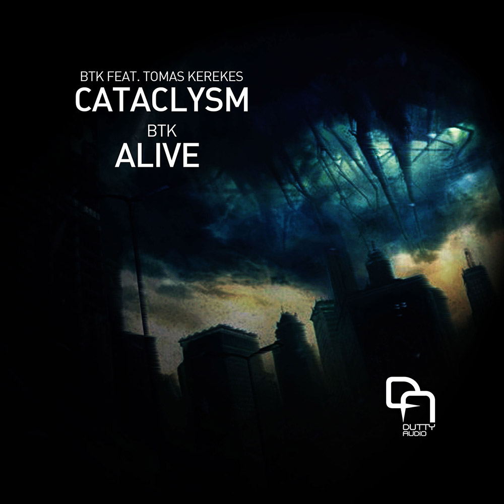 Cataclysm and Alive by BTK on Dutty Audio